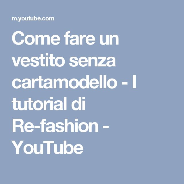 Come fare un vestito senza cartamodello - I tutorial di Re-fashion - YouTube