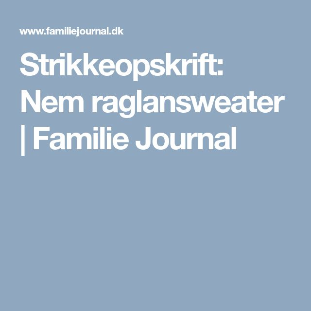 Strikkeopskrift: Nem raglansweater | Familie Journal