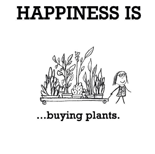 Happiness Is Buying Plants. And Planting Plants, And Smelling Plants.