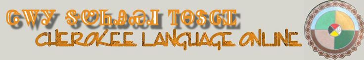 Cherokee Language Home / Tsalagi Gawonihisdi Uwenvsv'i -