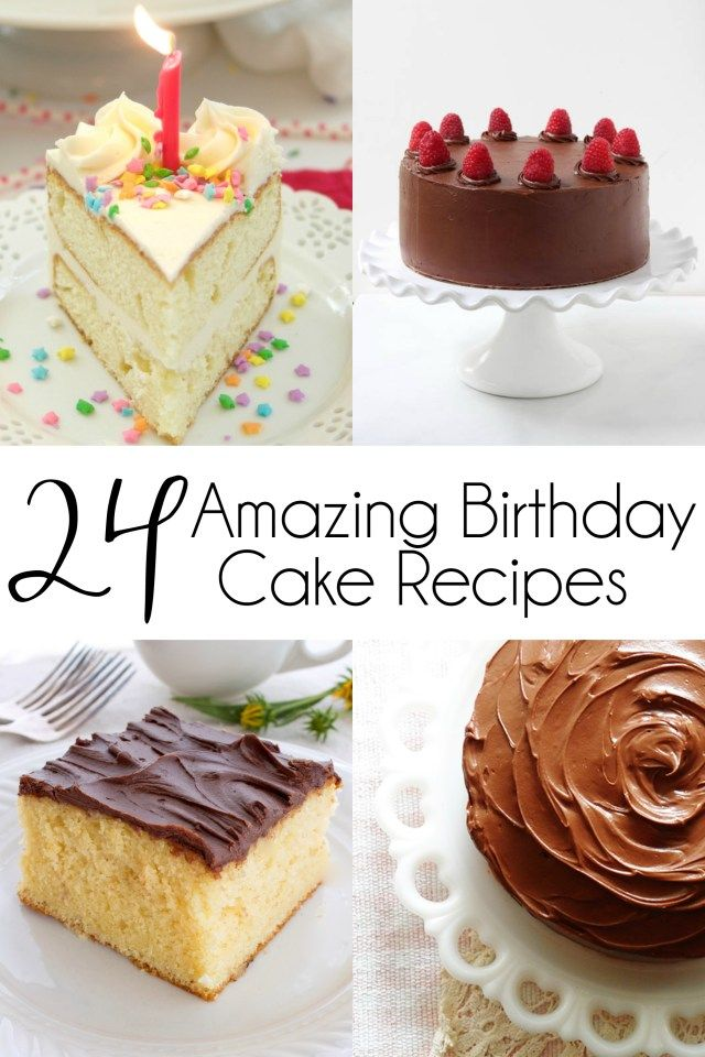 24 Amazing Birthday Cake Recipes You Will Love
