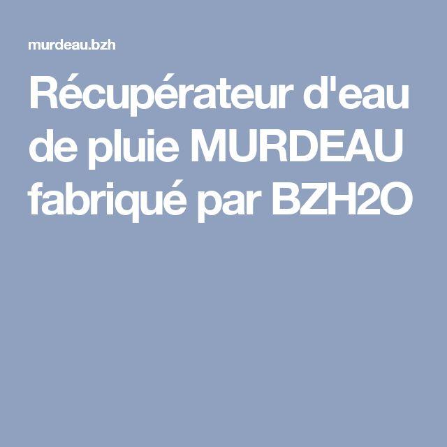 Récupérateur d'eau de pluie MURDEAU fabriqué par BZH2O