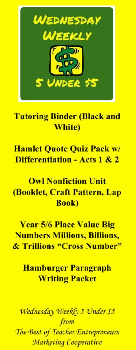 """Wednesday Weekly 5 Under $5 - 11/22/17 - Tutoring Binder (Black and White), Hamlet Quote Quiz Pack w/ Differentiation - Acts 1 & 2, Owl Nonfiction Unit (Booklet, Craft Pattern, Lap Book), Year 5/6 Place Value Big Numbers Millions, Billions, & Trillions """"Cross Number"""", Hamburger Paragraph Writing Packet; All Under $5; Visit  http://www.thebestofteacherentrepreneurs.net/2017/11/wednesday-weekly-5-under-5-112217.html"""