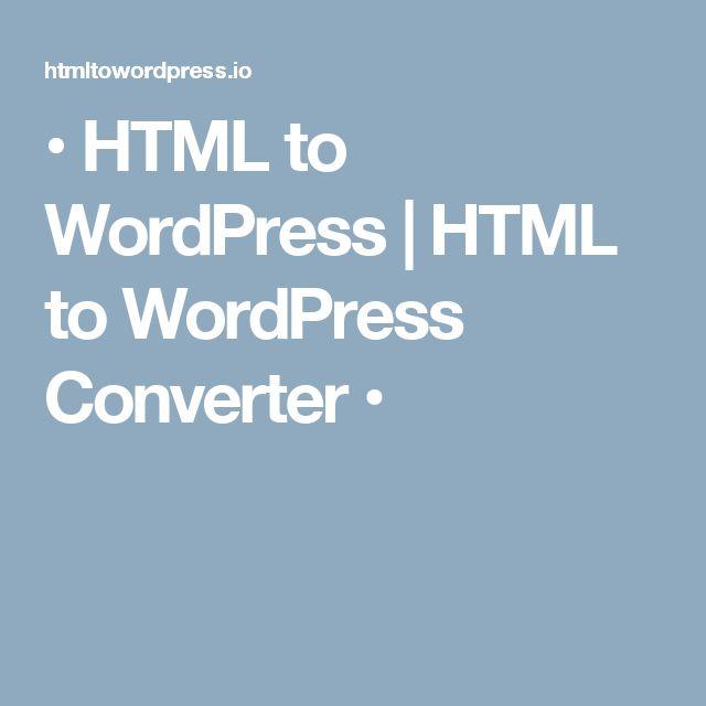 • HTML to WordPress   HTML to WordPress Converter •