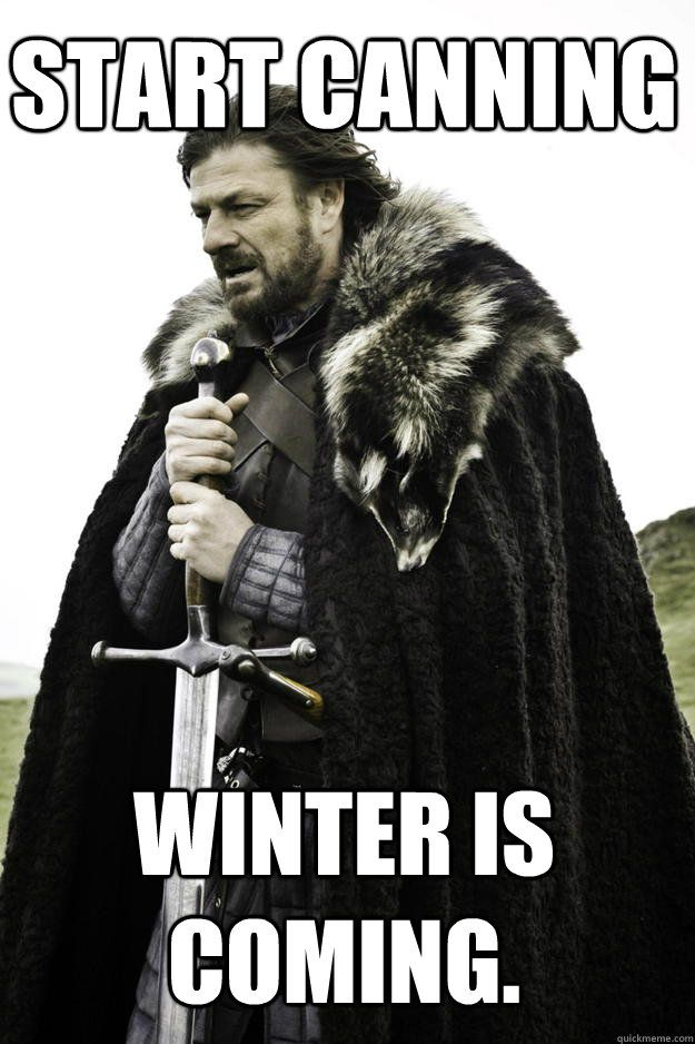 """Canning meme for Game of Thrones fans. """"Winter is coming"""""""