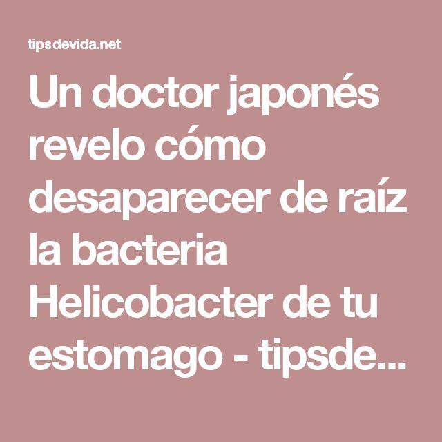 Un doctor japonés revelo cómo desaparecer de raíz la bacteria Helicobacter de tu estomago - tipsdevida.net