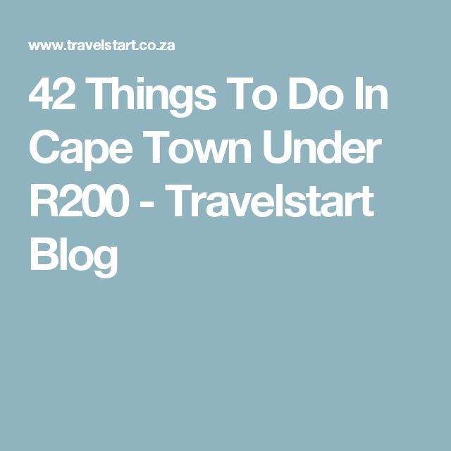 42 Things To Do In Cape Town Under R200 - Travelstart Blog