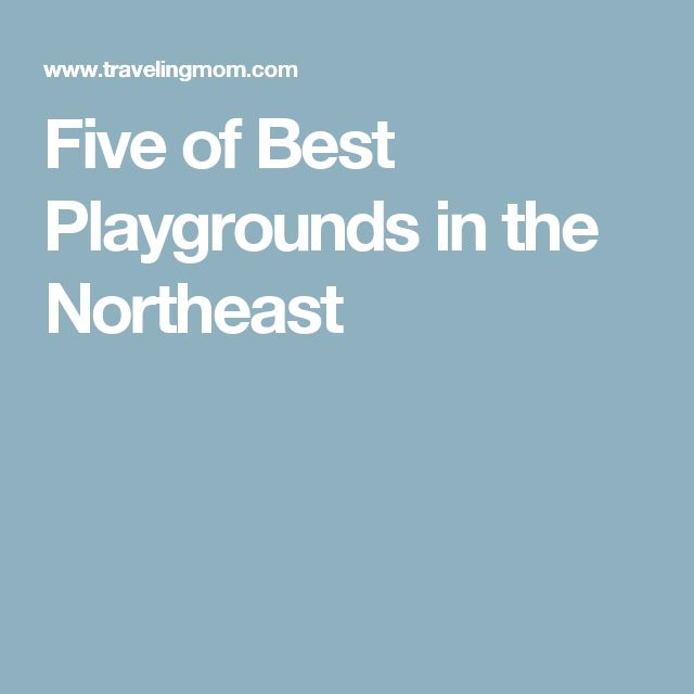 Five of Best Playgrounds in the Northeast