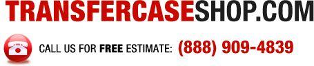 Transfer Case Shop - Call 1 (888) 909-4839