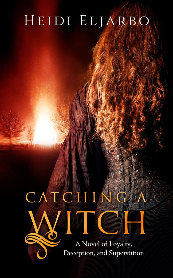 Cover for historical novel by Heidi Eljarbo - Catching a Witch, published August 1, 2017.