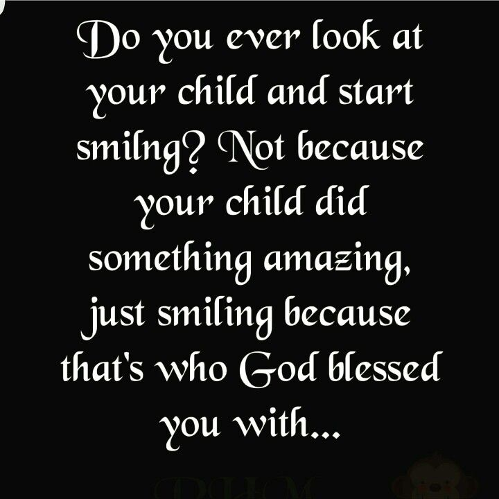 Look at your child and smile. Because that's who God blessed you with.