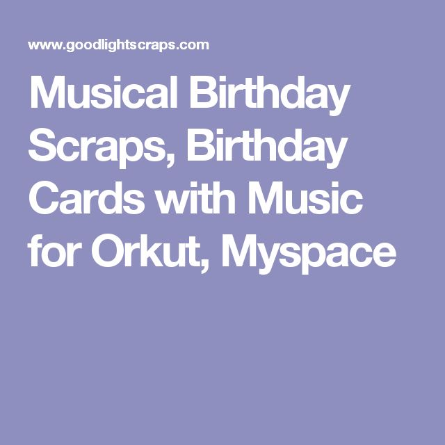 Musical Birthday Scraps, Birthday Cards with Music for Orkut, Myspace