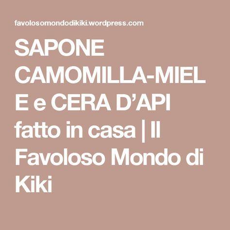 SAPONE CAMOMILLA-MIELE e CERA D'API fatto in casa   Il Favoloso Mondo di Kiki