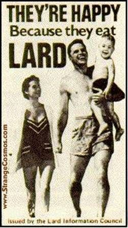 They're happy because they eat lard. (But you probably guessed that.)