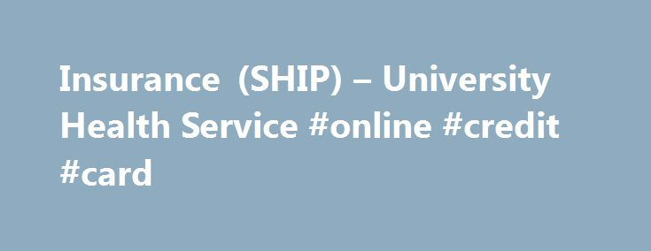 Insurance (SHIP) – University Health Service #online #credit #card http://nef2.com/insurance-ship-university-health-service-online-credit-card/  #student health insurance # Health insurance Health Fee vs. health insurance The Health Fee is a mandatory fee on your tuition bill that covers a variety of services for free (or at low cost) at University Health Service.  The Health Fee is not health insurance and it is not meant to replace health insurance. Consider...