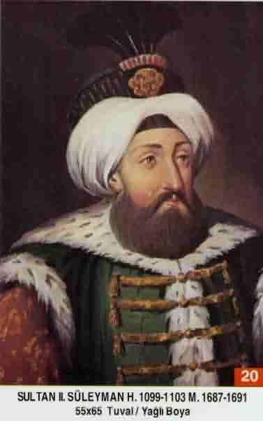 SULTAN II. SÜLEYMAN HAN // - Babasi . Sultan Ibrahim Annesi . Saliha Dilâsub Sultan Dogumu : 15 Nisan 1642 Vefati . 22 Haziran 1691 Saltanati : 1687 - 1691 (4) sene