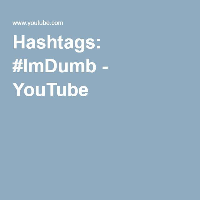 Hashtags: #ImDumb - YouTube