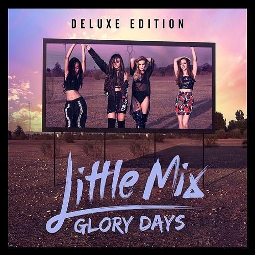 Little Mix: Glory Days (Deluxe) - 2016.