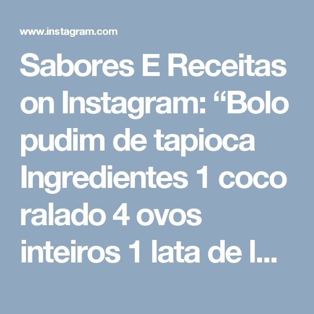 "Sabores E Receitas on Instagram: ""Bolo pudim de tapioca  Ingredientes 1 coco ralado 4 ovos inteiros 1 lata de leite condensado 1 lata de leite de vaca 2 colheres de…"""