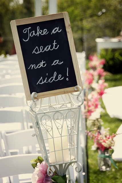 """ take a seat, not a side "" when I get married I'm so doing this !"