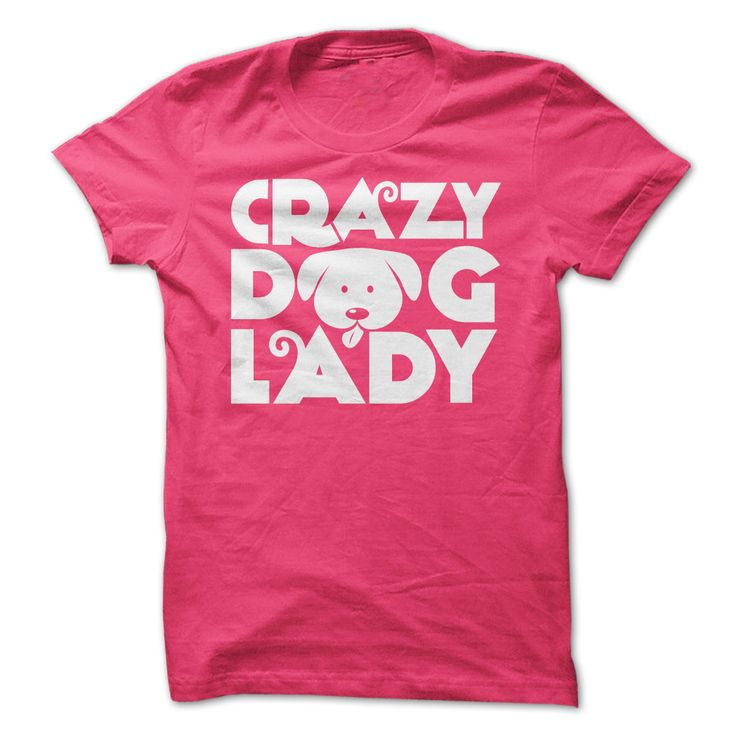 Crazy Dog Lady-one day my husband may get this for me and it wouldn't be a joke.