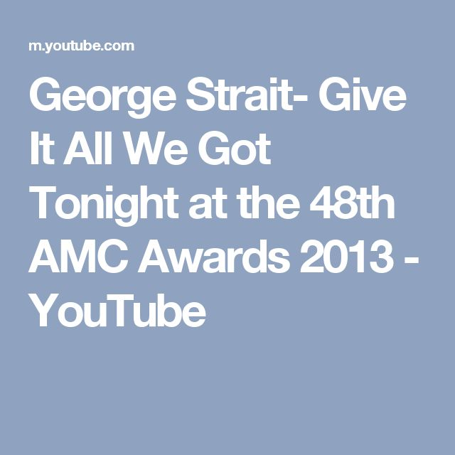 George Strait- Give It All We Got Tonight at the 48th AMC Awards 2013 - YouTube