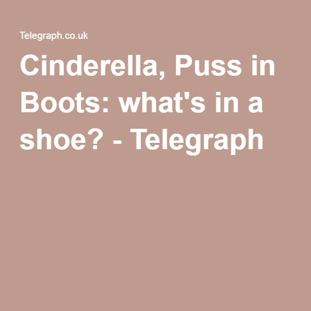 Cinderella, Puss in Boots: what's in a shoe?