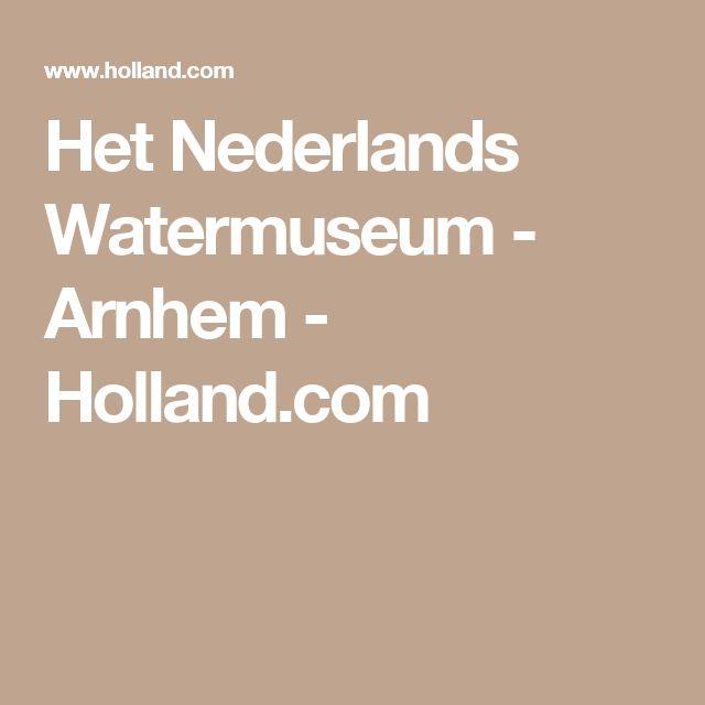 Het Nederlands Watermuseum - Arnhem - Holland.com