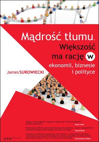 """""""Mądrość tłumu. Większość ma rację w ekonomii, biznesie i polityce"""" by James Surowiecki. """"Entertainment Weekly"""" tak pisze o tej książce: """"Surowiecki, komentator gospodarczy »New Yorkera«, okrasza swoje argumenty niezliczonymi pouczającymi anegdotami i studiami przypadków ze świata biznesu, psychologii społecznej i sportu, a także życia codziennego."""""""