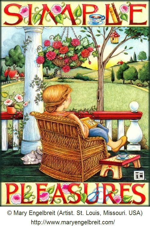 Simple Pleasures. Art © Mary ENGELBREIT  (Artist. St. Louis, Missouri, USA). Artist site & online shop:  http://www.maryengelbreit.com/  ...  Nothing beats a porch read on a pretty day - pfb :-) ... Pin from the Primary Source.