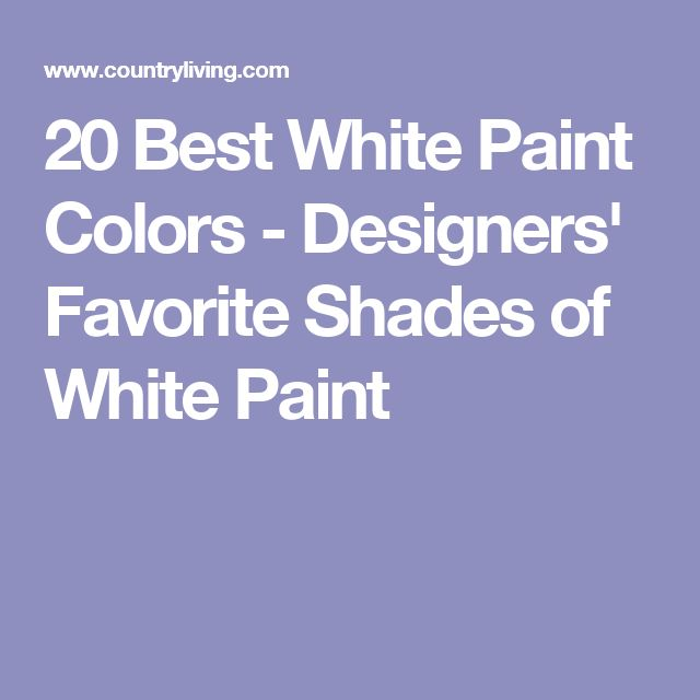 20 Best White Paint Colors - Designers' Favorite Shades of White Paint