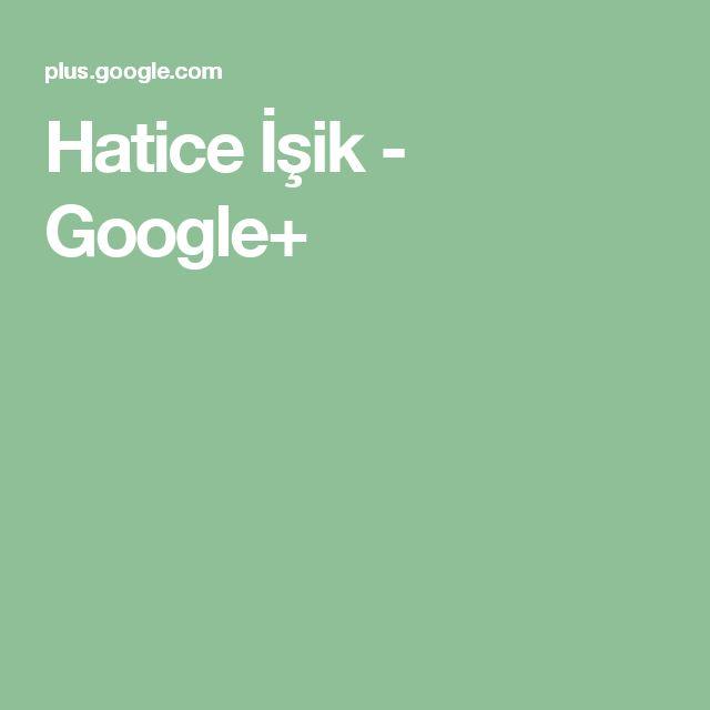 Hatice İşik - Google+