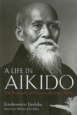 A Life in Aikido : The Biography of Founder Morihei Ueshiba by Kisshomaru Ueshiba. http://libcat.bentley.edu/record=b1331777~S0