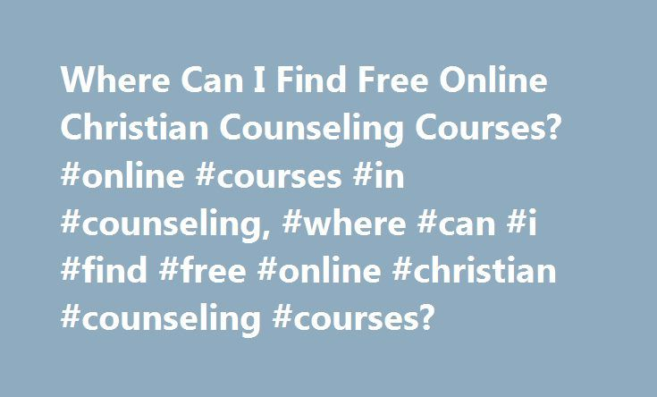 Where Can I Find Free Online Christian Counseling Courses? #online #courses #in #counseling, #where #can #i #find #free #online #christian #counseling #courses? http://riverside.remmont.com/where-can-i-find-free-online-christian-counseling-courses-online-courses-in-counseling-where-can-i-find-free-online-christian-counseling-courses/  # Where Can I Find Free Online Christian Counseling Courses? Free online Christian counseling courses can be found at the Master's International School of…