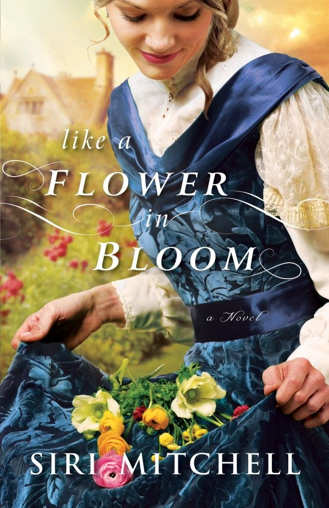 Like a Flower in Bloom by Siri Mitchell, Coming Early 2015 http://relzreviewz.com/coming-in-early-2015-from-bethany-house/
