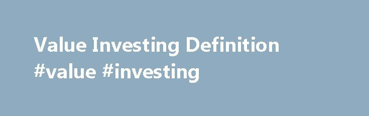 Value Investing Definition #value #investing http://invest.remmont.com/value-investing-definition-value-investing-2/  Value Investing What is 'Value Investing' Value investing is an investment strategy where stocks are selected that trade for less than their intrinsic values. Value investors actively seek stocks they believe the market has undervalued. Investors who use this strategy... Read more