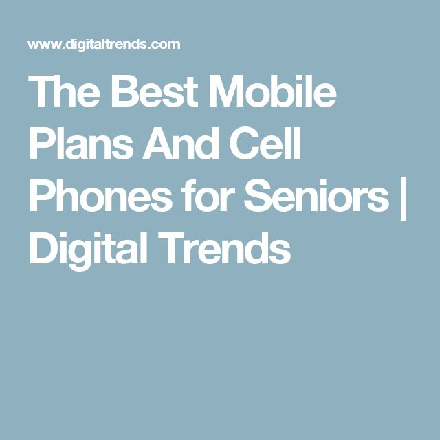 The Best Mobile Plans And Cell Phones for Seniors | Digital Trends