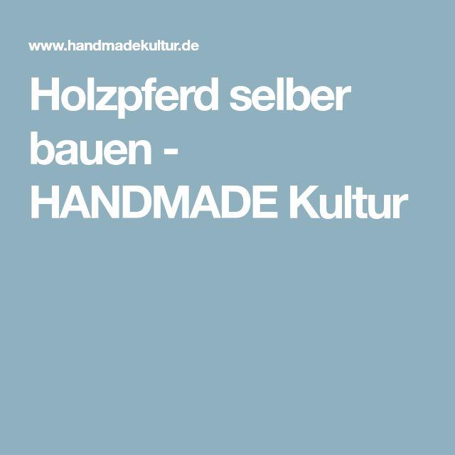 Holzpferd selber bauen - HANDMADE Kultur