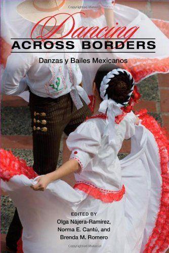 Dancing across Borders: Danzas y Bailes Mexicanos by Olga Najera-Ramirez