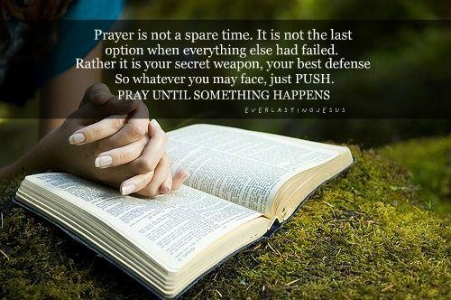 prayer: Bible Study, Power Of Prayer, Christian Quotes, Push Praying, Spiritual Inspiration, Favorite Quotes, Time Praying, Prayer Faith, Bible Ver