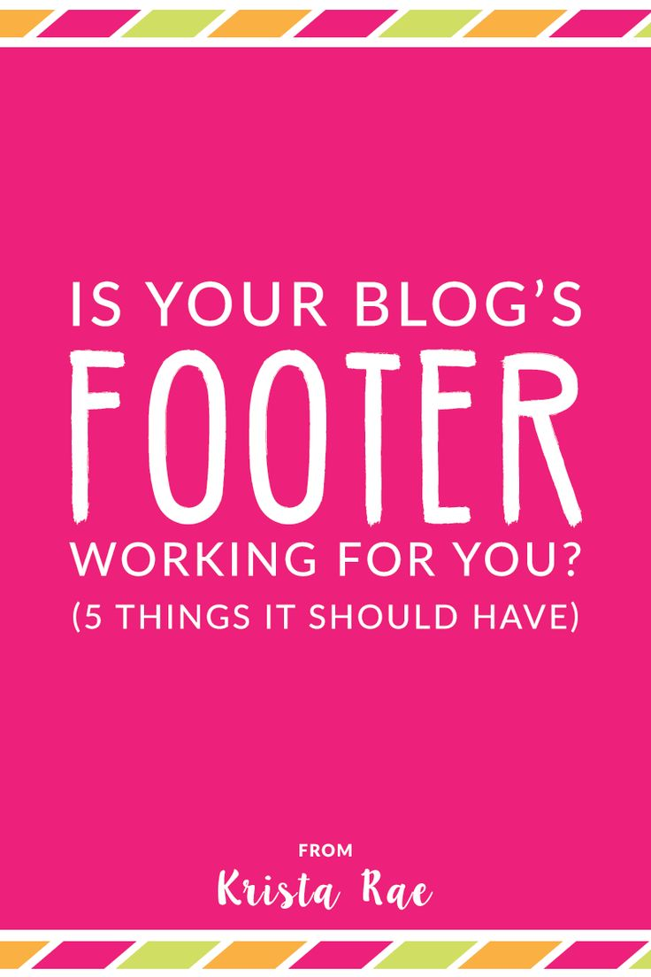 Is Your Blog's Footer Working For You? - Krista Rae