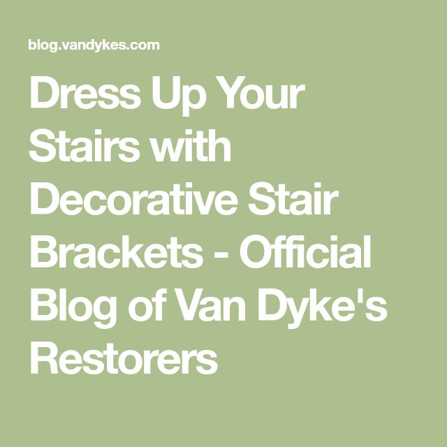 Dress Up Your Stairs with Decorative Stair Brackets - Official Blog of Van Dyke's Restorers