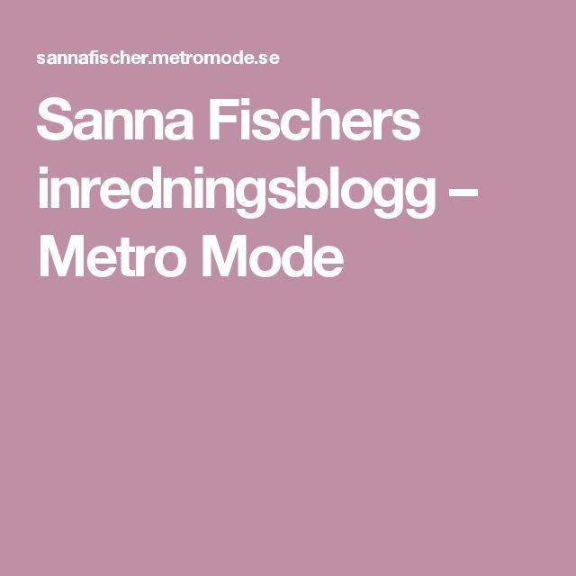Sanna Fischers inredningsblogg – Metro Mode