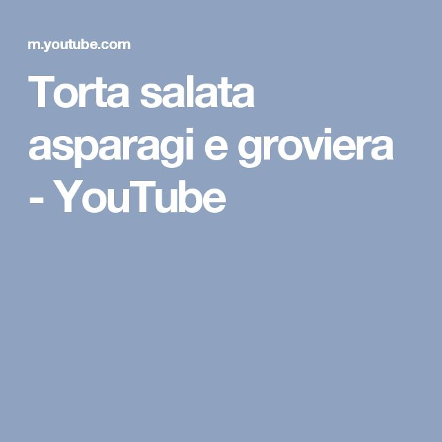 Torta salata asparagi e groviera - YouTube