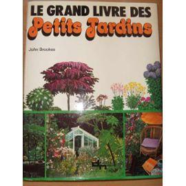 Le Grand Livre Des Petits Jardins de john brookes