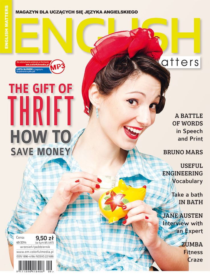 English Matters 48/2014 Inside: - The Gift of Thrift - A Battle of Words - Bruno Mars - Useful Engineering - Take a Bath in Bath - Jane Austen - Zumba
