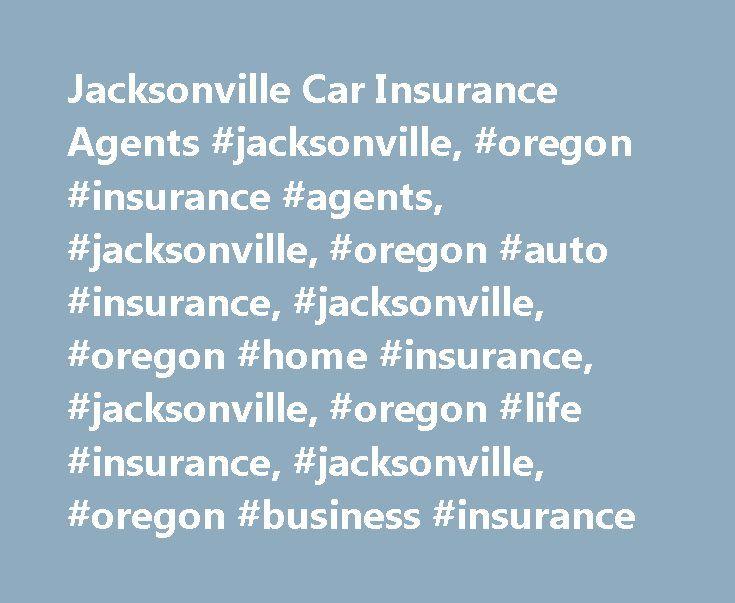Jacksonville Car Insurance Agents #jacksonville, #oregon #insurance #agents, #jacksonville, #oregon #auto #insurance, #jacksonville, #oregon #home #insurance, #jacksonville, #oregon #life #insurance, #jacksonville, #oregon #business #insurance http://singapore.nef2.com/jacksonville-car-insurance-agents-jacksonville-oregon-insurance-agents-jacksonville-oregon-auto-insurance-jacksonville-oregon-home-insurance-jacksonville-oregon-life-insurance/  # Car Insurance Agents in Jacksonville, OR Find…