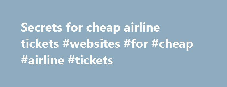 Secrets for cheap airline tickets #websites #for #cheap #airline #tickets http://entertainment.remmont.com/secrets-for-cheap-airline-tickets-websites-for-cheap-airline-tickets-3/  #websites for cheap airline tickets # Secrets for cheap airline tickets File photo. (REUTERS/Eduardo Munoz) You've picked the perfect spot for this year's vacation, and…