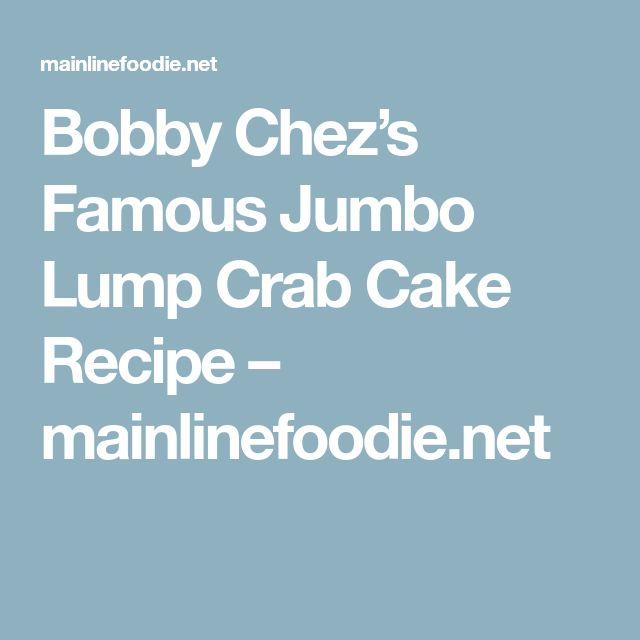 Bobby Chez's Famous Jumbo Lump Crab Cake Recipe – mainlinefoodie.net