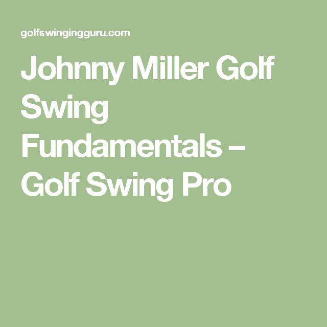 Johnny Miller Golf Swing Fundamentals – Golf Swing Pro